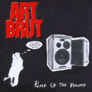 Art Brut альбом Pump Up The Volume