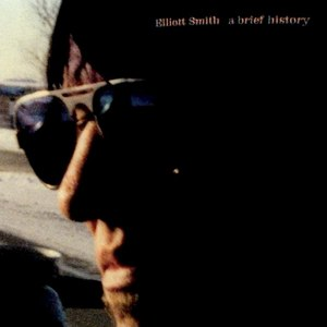 Elliott Smith альбом A Brief History