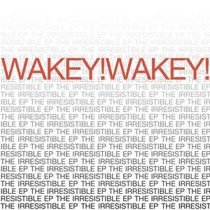 Wakey!Wakey! альбом The Irresistible EP