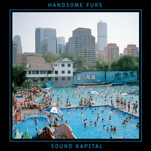 Handsome Furs альбом Sound Kapital (Bonus Track Version)