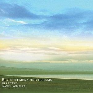 Daniel Kobialka альбом Beyond Embracing Dreams