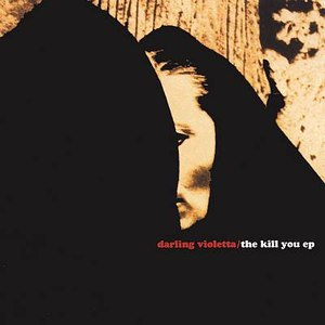 Darling Violetta альбом The Kill You EP