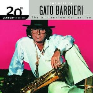 Gato Barbieri альбом The Best Of Gato Barbieri 20th Century Masters The Millennium Collection