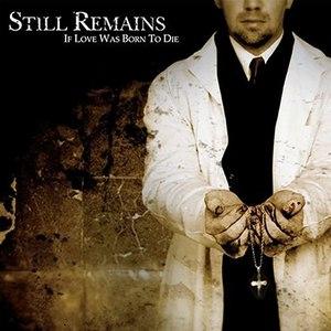 Still Remains альбом If Love Was Born to Die