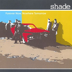 Shade альбом Forever Now, Nowhere Tomorrow