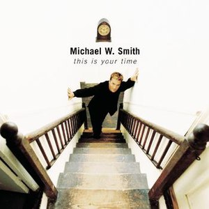 Michael W. Smith альбом This Is Your Time