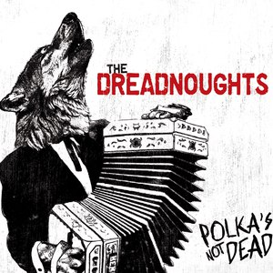 The Dreadnoughts альбом Polka's Not Dead