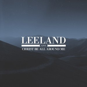 Leeland альбом Christ Be All Around Me - Live