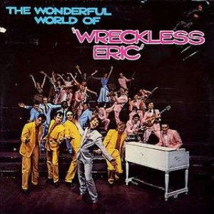Wreckless Eric альбом The Wonderful World of Wreckless Eric