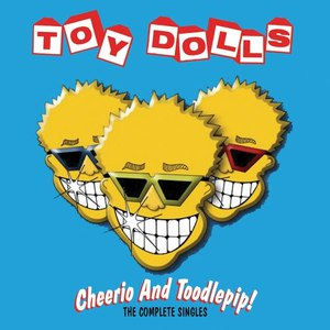 The Toy Dolls альбом Cheerio And Toodlepip! The Complete Singles