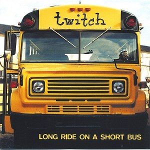 Twitch альбом Long Ride on a Short Bus