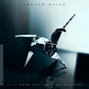 Andrew Bayer альбом If It Were You, We'd Never Leave