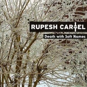 Rupesh Cartel альбом Death With Soft Names