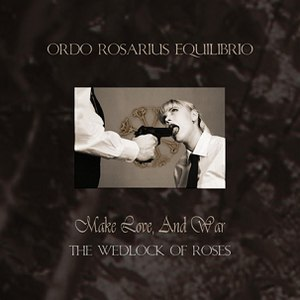 Ordo Rosarius Equilibrio альбом Make Love, and War: The Wedlock of Roses