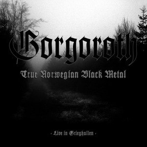 Gorgoroth альбом True Norwegian Black Metal - Live in Grieghallen