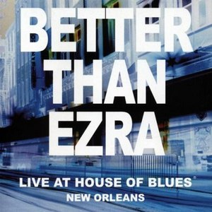 Better Than Ezra альбом Live At The House Of Blues New Orleans