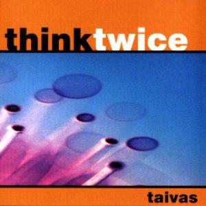 Альбом Think Twice Taivas