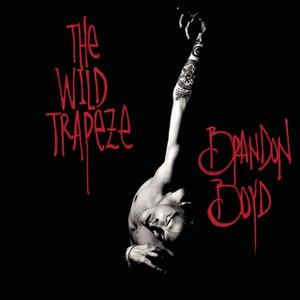 brandon boyd альбом The Wild Trapeze