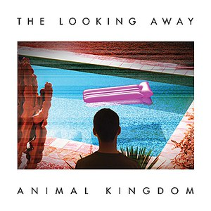 Animal Kingdom альбом The Looking Away