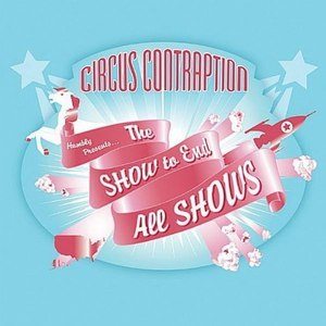 Circus Contraption альбом The Show To End All Shows