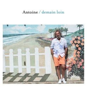 Antoine альбом Demain Loin