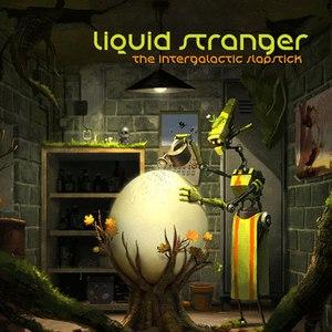 Liquid Stranger альбом The Intergalactic Slapstick