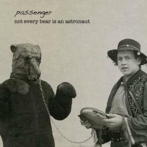 passenger альбом Not Every Bear Is an Astronaut
