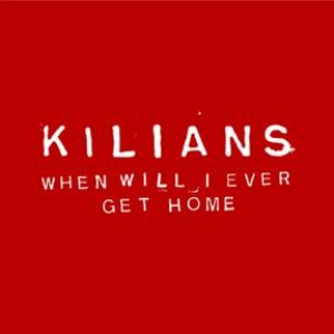 Kilians альбом When Will I Ever Get Home