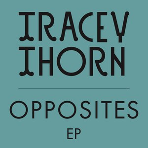 Tracey Thorn альбом Opposites EP