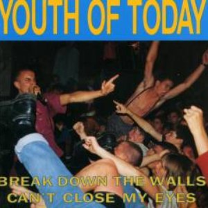 Youth Of Today альбом Break Down the Walls / Can't Close My Eyes