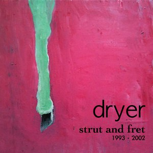 Dryer альбом Strut and Fret: A collection of songs between 1993 - 2003 you missed the first time around