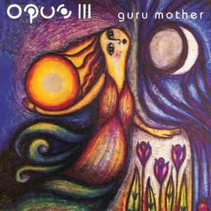 Opus III альбом Guru Mother