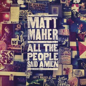 Matt Maher альбом All The People Said Amen