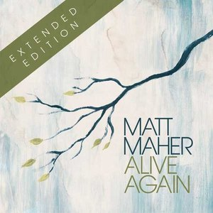 Matt Maher альбом Alive Again (Extended Edition)