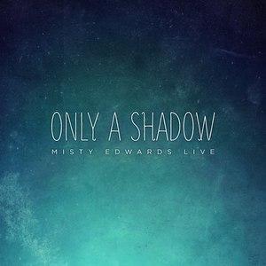 Misty Edwards альбом Only a Shadow
