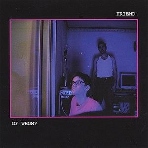 Friend альбом Of Whom?