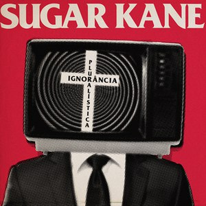 Sugar Kane альбом Ignorância Pluralística