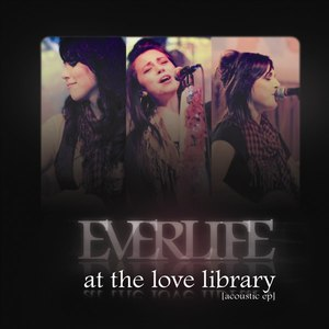 Everlife альбом At The Love Library (Acoustic Ep)
