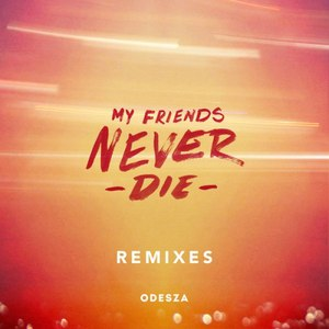 odesza альбом My Friends Never Die Remixes