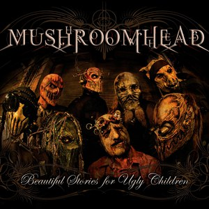 Mushroomhead альбом Beautiful Stories for Ugly Children