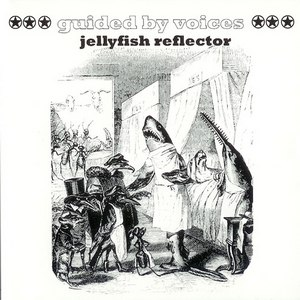 Guided By Voices альбом Jellyfish Reflector