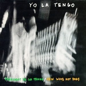 Yo La Tengo альбом President Yo La Tengo / New Wave Hot Dogs