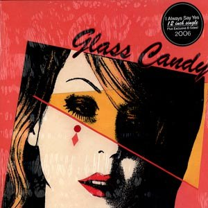 Glass Candy альбом I Always Say Yes