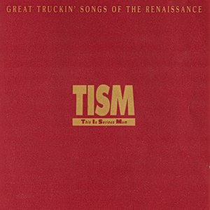 Tism альбом Great Truckin' Songs of the Renaissance