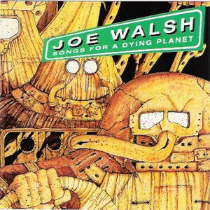 Joe Walsh альбом Songs for a Dying Planet