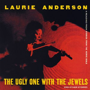 Laurie Anderson альбом The Ugly One with the Jewels and Other Stories (A Reading from Stories From the Nerve Bible)