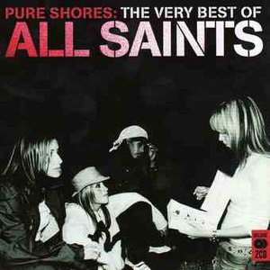 Альбом All Saints Pure Shores: The Very Best of All Saints