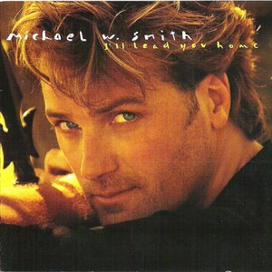 Michael W. Smith альбом I'll Lead You Home