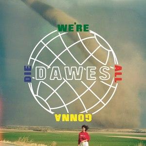 Dawes альбом We're All Gonna Die