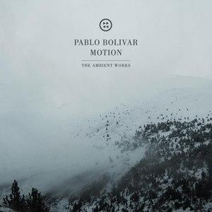 Pablo Bolivar альбом Motion: The Ambient Works